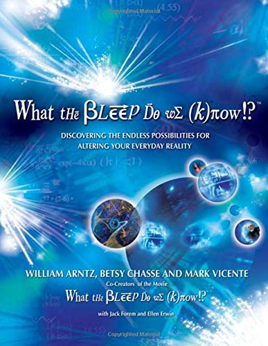 What the Bleep Do We Know!??: Discovering the Endless Possibilities for Altering Your Everyday Reality, Arntz, William; Chasse, Betsy; Vicente, Mark