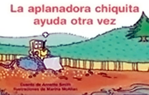 La Aplanadora Chiquita Ayuda Otra Vez / Little Bulldozer Helps Again, Leveled Reader 6pk (Levels 9-11): Rigby Pm Coleccion (Spanish Pm)