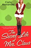 The Secret Life of Mrs. Claus by Carly Alexander