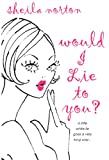 Would I Lie to You? by Sheila Norton