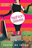 Fashion Slaves by Louise De Teliga