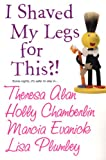 I Shaved My Legs for This? by Lisa Plumley, Theresa Alan, Marcia Evanick, Holly Chamberlain