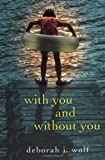With You and Without You by Deborah J. Wolf