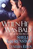 Laurenston, Shelly and Eden, Cynthia - When He was Bad, novella anthology (Brava Trade)