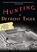 Hunting a Detroit Tiger by Troy Soos