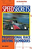 Speed Secrets: Professional Race Driving Techniques/Ross Bentley