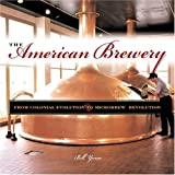 The American Brewery: From Colonial Evolution to Microbrew Revolution
