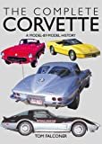 The Complete Corvette: A Model-By-Model History of the American Sports Car by Tom Falconer