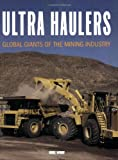 Ultra Haulers: Global Giants of the Mining Industry