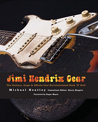 Jimi Hendrix Gear: The Guitars, Amps & Effects That Revolutionized Rock 'n' Roll (Book)