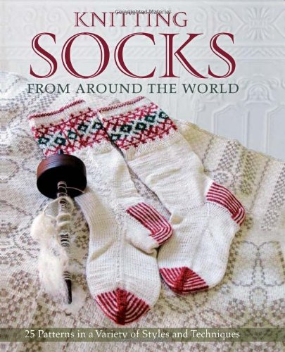 Knitting Socks from Around the World: 25 Patterns in a Variety of Styles and Techniques