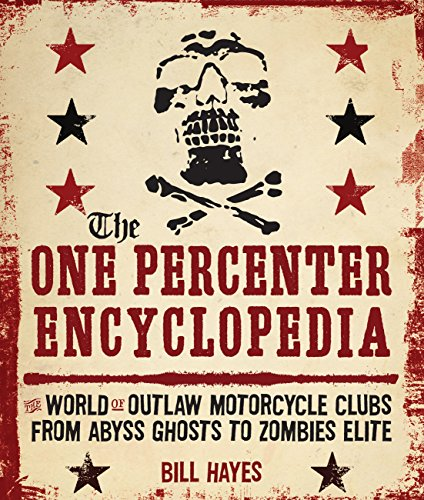 The One Percenter Encyclopedia: The World of Outlaw Motorcycle Clubs from Abyss Ghosts to Zombies Elite - Bill Hayes