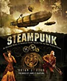 Steampunk: An Illustrated History of Fantastical Fiction, Fanciful Film and Other Victorian Visions, Robb, Brian J.