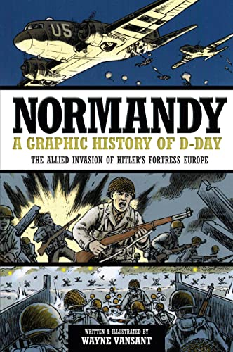 Normandy: A Graphic History of D-Day, The Allied Invasion of Hitler's Fortress Europe (Zenith Graphic Histories) - Wayne Vansant