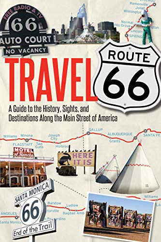 Travel Route 66: A Guide to the History, Sights, and Destinations Along the Main Street of America - Jim Hinckley