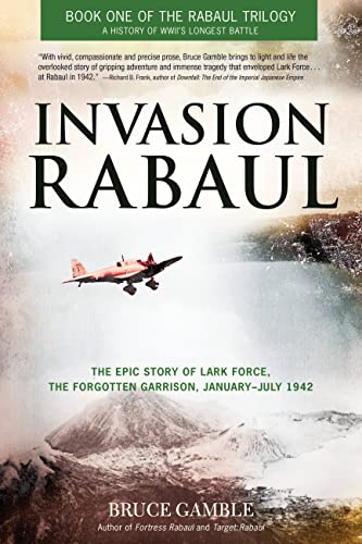 Invasion Rabaul: The Epic Story of Lark Force, the Forgotten Garrison, January - July 1942 (Rabaul Trilogy) - Bruce Gamble