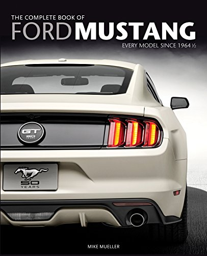 The Complete Book of Ford Mustang: Every Model Since 1964 1/2 (Complete Book Series) - Mike Mueller