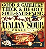 Good & Garlicky, Thick & Hearty, Soul-Satisfying More-Than-Minestrone Italian Soup Cookbook
