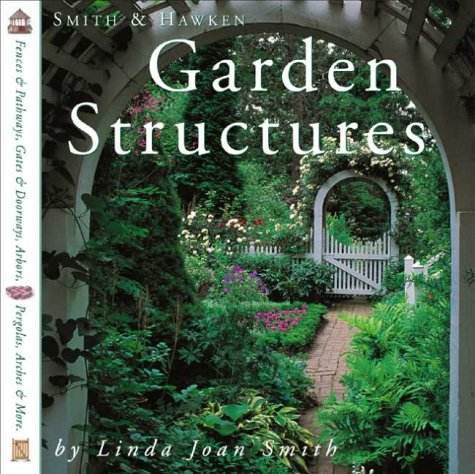 Garden Structures (Smith & Hawken) by Linda Joan Smith