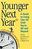 Buy Younger Next Year: A Guide to Living Like 50 Until You're 80 and Beyond from Amazon