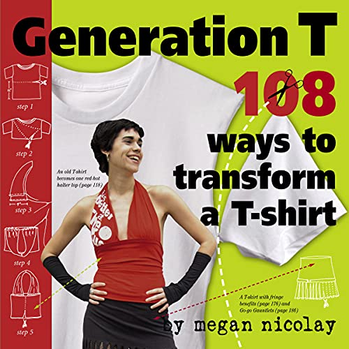 Generation T: 108 Ways to Transform a T-Shirt, Nicolay, Megan
