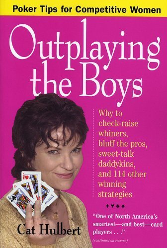 Outplaying the Boys: Poker Tips for Competitive Women, Hulbert, Cat