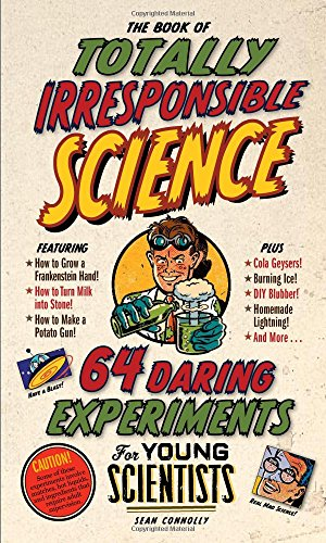 The Book of Totally Irresponsible Science: 64 Daring Experiments for Young Scientists, Connolly, Sean
