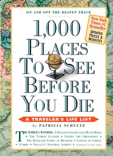 1,000 Places to See Before You Die, updated ed. (2010) (1,000 Before You Die), Schultz, Patricia