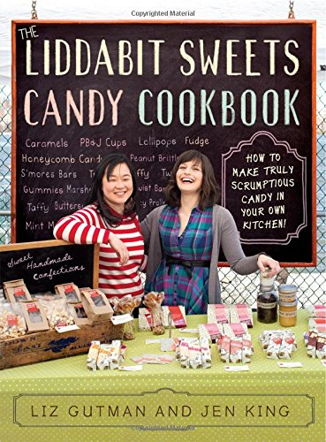 The Liddabit Sweets Candy Cookbook: How to Make Truly Scrumptious Candy in Your Own Kitchen!, Gutman, Liz; King, Jen