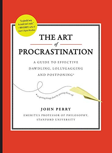 The Art of Procrastination : A Guide to Effective Dawdling, Lollygagging, and Postponing, Including an Ingenious Program for Getting Things Done by Putting Them Off