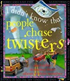 People Chase Twisters (I Didn't Know That)