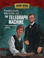 President Lincoln, Willie Kettles, and The Telegraph Machine by Marty Rhodes Figley