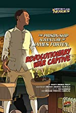 The Prison-Ship Adventure of James Forten, Revolutionary War Captive by Marty Rhodes Figley