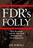 FDR's Folly: Como Roosevelt eo New Deal Sua prolongada a Grande Depressão