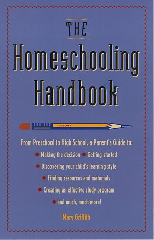 The Homeschooling Handbook: From Preschool to High School, A Parent's Guide (Prima Home Learning Library), Griffith, Mary