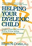 Helping Your Dyslexic Child: A Step-By-Step Program for Helping Your Child Improve Reading, Writing, Spelling, Comprehension, and Self-Esteem