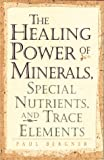 Healing Power of Minerals, Special Nutrients, and Trace Elements