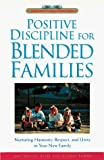 Positive Discipline for Blended Families: Nurturing Harmony, Respect, and Unity in Your New Stepfamily (Positive Discipline Library)