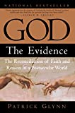 God the Evidence : The Reconciliation of Faith and Reason in a Postsecular World - by Patrick Glynn