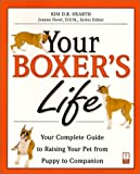 Your Boxer's Life : Your Complete Guide to Raising Your Pet from Puppy to Companion