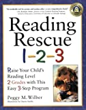 Reading Rescue 1-2-3 : Raise Your Child's Reading Level 2 Grades with This Easy 3-Step Program