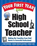Your First Year As a High School Teacher : Making the Transition from Total Novice to Successful Professional