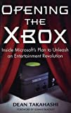 Opening the Xbox : Inside Microsoft's Plan to Unleash an Entertainment Revolution/DEAN TAKAHASHI