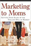 Buy Marketing to Moms : Getting Your Share of the Trillion-Dollar Market from Amazon