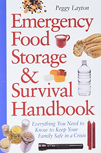 Emergency Food Storage & Survival Handbook: Everything You Need to Know to Keep Your Family Safe in a Crisis, Layton, Peggy
