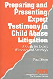 Preparing and Presenting Expert Testimony in Child Abuse Litigation :  A Guide for Expert Witnesses and Attorneys (Interpersonal Violence: The Practice Series) by Paul Stern
