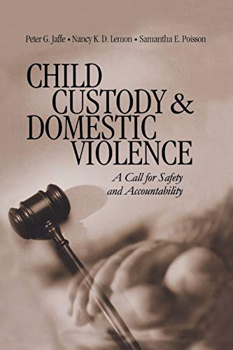 Child Custody and Domestic Violence: A Call for Safety and Accountability, Jaffe, Peter G.; Lemon, Nancy K. D.; Poisson, Samantha