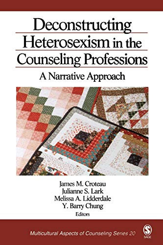 Deconstructing Heterosexism in the Counseling Professions: A Narrative Approach (Multicultural Aspects of Counseling And Psychotherapy), Croteau, James M.; Lark, Julianne S.; Lidderdale, Melissa A.; Chung, Y. Barry