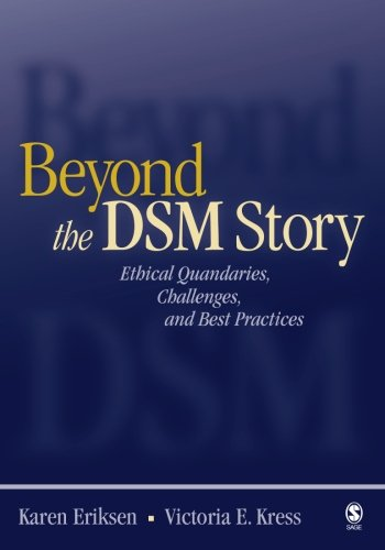 Beyond the DSM Story: Ethical Quandaries, Challenges, and Best Practices, Eriksen, Karen; Kress, Victoria E.