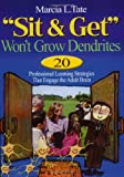 """Sit and Get"" Won't Grow Dendrites : 20 Professional Learning Strategies That Engage the Adult Brain"